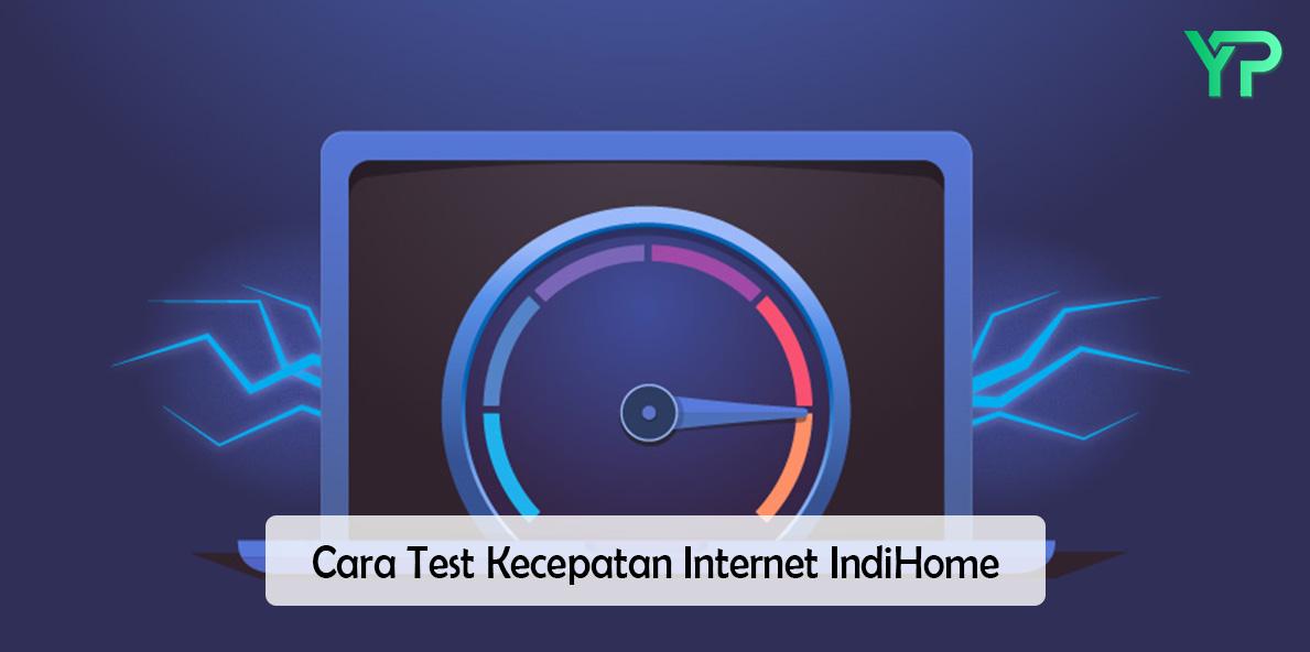 Cara Cek Kecepatan Internet IndiHome