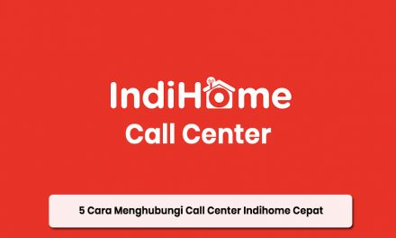 5 Cara Menghubungi Call Center Indihome Cepat