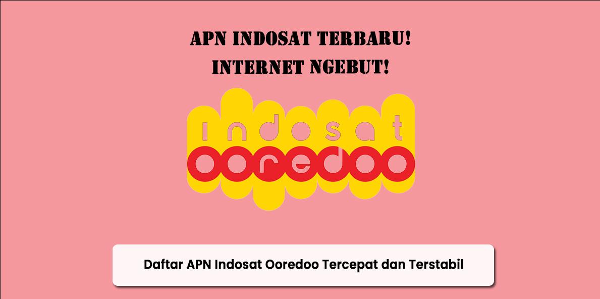 Daftar APN Indosat Ooredoo Tercepat dan Terstabil 2021