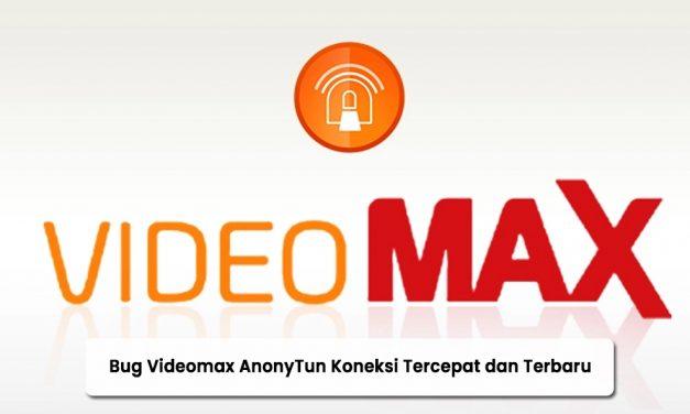 Bug Videomax Anonytun Koneksi Tercepat dan Terbaru 2021