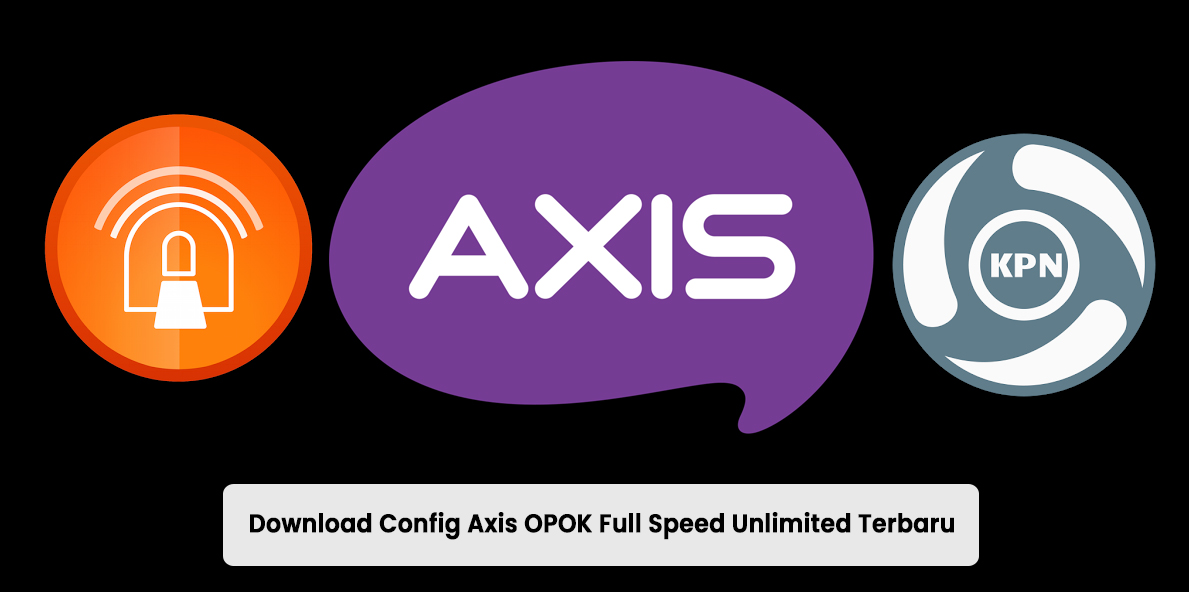 Download Config Axis OPOK Full Speed Unlimited Terbaru 2021